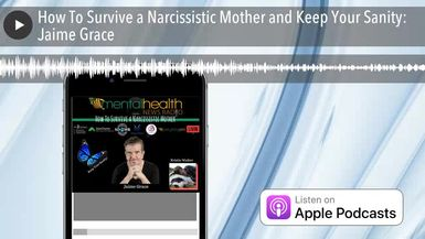 How To Survive a Narcissistic Mother and Keep Your Sanity: Jaime Grace