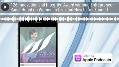 126 Innovation and Integrity: Award winning Entrepreneur Rania Hoteit on Women in Tech and How to G