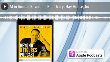 $100M in Annual Revenue - Reid Tracy, Hay House, Inc.