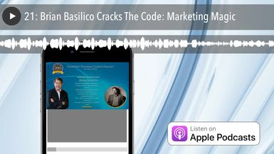 21: Brian Basilico Cracks The Code: Marketing Magic