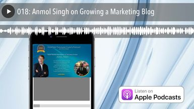 018: Anmol Singh on Growing a Marketing Blog