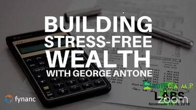 Building Stress-Free Wealth with George Antone
