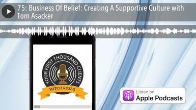 75: Business Of Belief: Creating A Supportive Culture with Tom Asacker