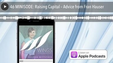 46 MINISODE: Raising Capital – Advice from Fran Hauser