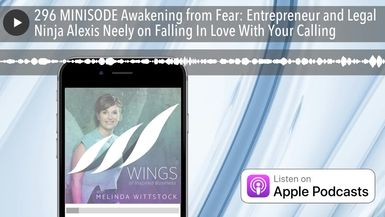 296 MINISODE Awakening from Fear: Entrepreneur and Legal Ninja Alexis Neely on Falling In Love With