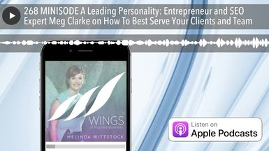 268 MINISODE A Leading Personality: Entrepreneur and SEO Expert Meg Clarke on How To Best Serve You