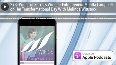 273: Wings of Success Winner: Entrepreneur Melitta Campbell on Her Transformational Day With Melind