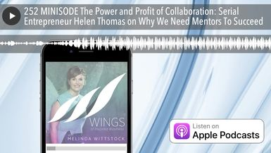 252 MINISODE The Power and Profit of Collaboration: Serial Entrepreneur Helen Thomas on Why We Need
