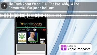 The Truth About Weed: THC, The Pot Lobby, & The Commercial Marijuana Industry