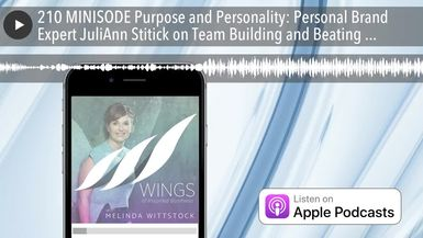 210 MINISODE Purpose and Personality: Personal Brand Expert JuliAnn Stitick on Team Building and Be