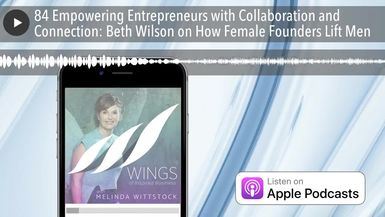 84 Empowering Entrepreneurs with Collaboration and Connection: Beth Wilson on How Female Founders L