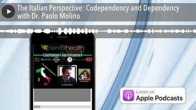 The Italian Perspective: Codependency and Dependency with Dr. Paolo Molino