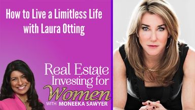 How to Live a Limitless Life with Laura Gassner Otting - REAL ESTATE INVESTING FOR WOMEN TIPS