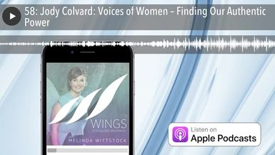 58: Jody Colvard: Voices of Women – Finding Our Authentic Power