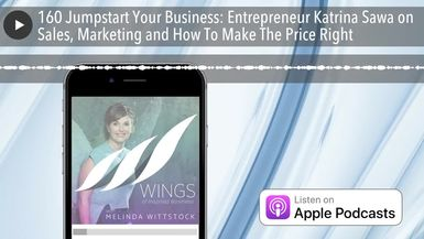 160 Jumpstart Your Business: Entrepreneur Katrina Sawa on Sales, Marketing and How To Make The Pric