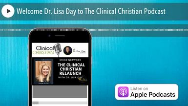 Welcome Dr. Lisa Day to The Clinical Christian Podcast