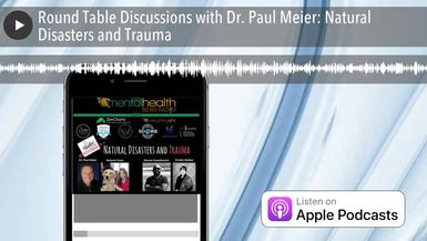 Round Table Discussions with Dr. Paul Meier: Natural Disasters and Trauma