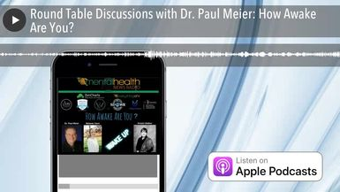 Round Table Discussions with Dr. Paul Meier: How Awake Are You?