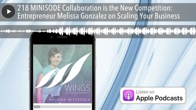 218 MINISODE Collaboration is the New Competition: Entrepreneur Melissa Gonzalez on Scaling Your Bu