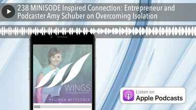 238 MINISODE Inspired Connection: Entrepreneur and Podcaster Amy Schuber on Overcoming Isolation