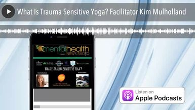 What Is Trauma Sensitive Yoga? Facilitator Kim Mulholland