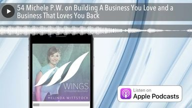 54 Michele P.W. on Building A Business You Love and a Business That Loves You Back