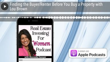 Finding the Buyer/Renter Before You Buy a Property with Lou Brown
