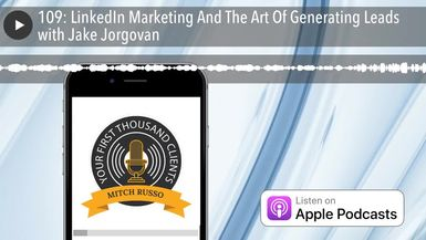 109: LinkedIn Marketing And The Art Of Generating Leads with Jake Jorgovan