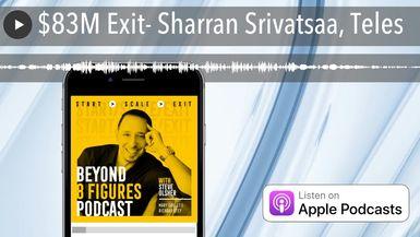 $83M Exit- Sharran Srivatsaa, Teles