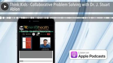 Think:Kids - Collaborative Problem Solving with Dr. J. Stuart Ablon