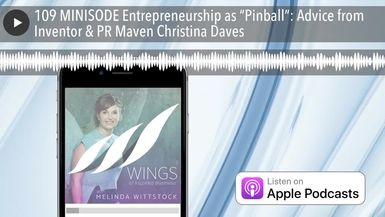 "109 MINISODE Entrepreneurship as ""Pinball"": Advice from Inventor & PR Maven Christina Daves"