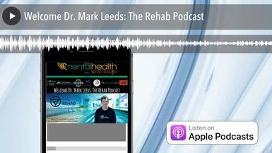 Welcome Dr. Mark Leeds: The Rehab Podcast