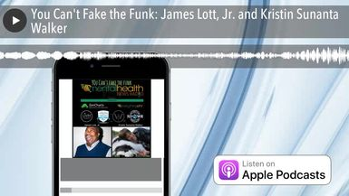 You Can't Fake the Funk: James Lott, Jr. and Kristin Sunanta Walker