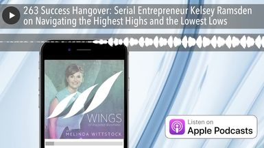 263 Success Hangover: Serial Entrepreneur Kelsey Ramsden on Navigating the Highest Highs and the Lo