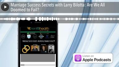 Marriage Success Secrets with Larry Bilotta: Are We All Doomed to Fail?