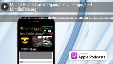 Mental Health Care in Uganda: Pavel Reppo, CEO MindfullWe.org