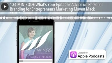 134 MINISODE What's Your Epitaph? Advice on Personal Branding for Entrepreneurs Marketing Maven Mac