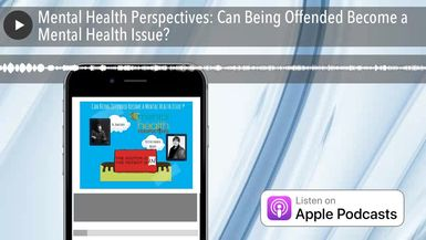 Mental Health Perspectives: Can Being Offended Become a Mental Health Issue?