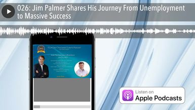 026: Jim Palmer Shares His Journey From Unemployment to Massive Success