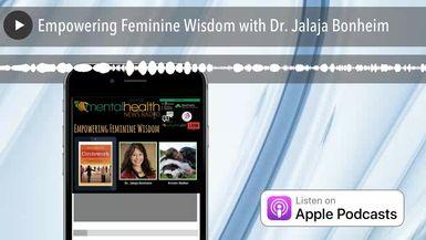 Empowering Feminine Wisdom with Dr. Jalaja Bonheim