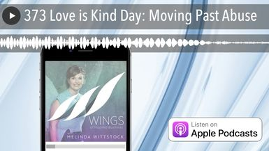 373 Love is Kind Day: Moving Past Abuse