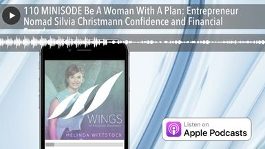 110 MINISODE Be A Woman With A Plan: Entrepreneur Nomad Silvia Christmann Confidence and Financial