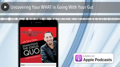 Uncovering Your WHAT in Going With Your Gut