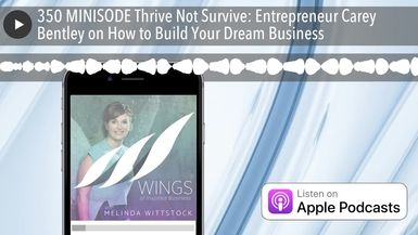 350 MINISODE Thrive Not Survive: Entrepreneur Carey Bentley on How to Build Your Dream Business