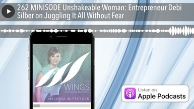 262 MINISODE Unshakeable Woman: Entrepreneur Debi Silber on Juggling It All Without Fear