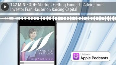 142 MINISODE: Startups Getting Funded – Advice from Investor Fran Hauser on Raising Capital