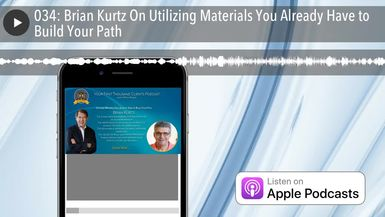 034: Brian Kurtz On Utilizing Materials You Already Have to Build Your Path