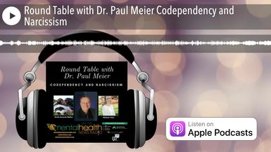 Round Table with Dr. Paul Meier Codependency and Narcissism