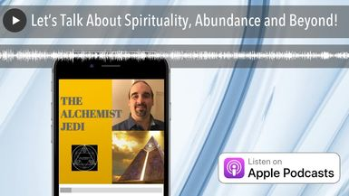 Let's Talk About Spirituality, Abundance and Beyond!