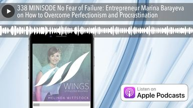 338 MINISODE No Fear of Failure: Entrepreneur Marina Barayeva on How to Overcome Perfectionism and